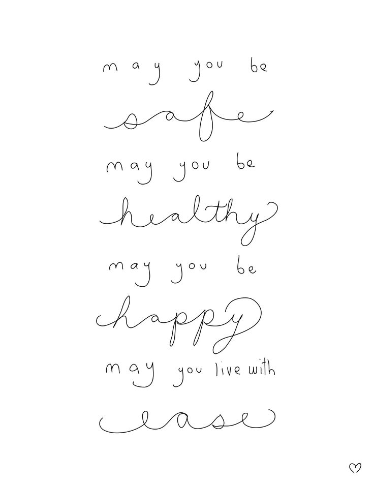 """May you be Safe. May you be Healthy. May you be Happy. May you live with Ease"" Loving Kindness meditation"