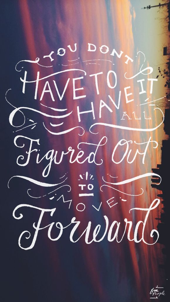 You don't have to have it figured out to move forward...