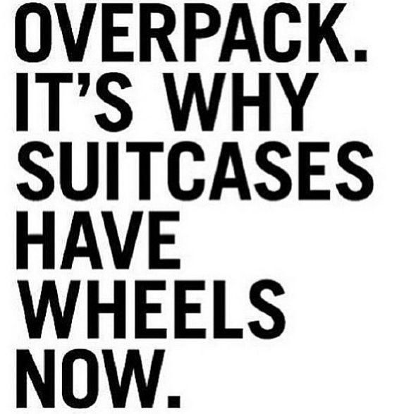 When in doubt, always overpack.