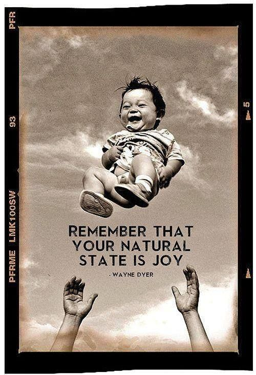 """Remember that your natural state is Joy""  Wayne Dyer    But it helps to have trusted loving hands around to catch you..."