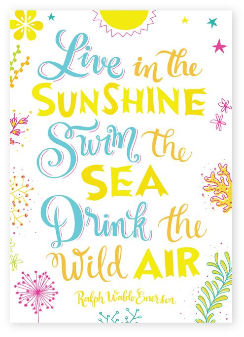 Live in the sunshine, swim the sea, drink the wild air. -- Ralph Waldo Emerson #summer #quotes