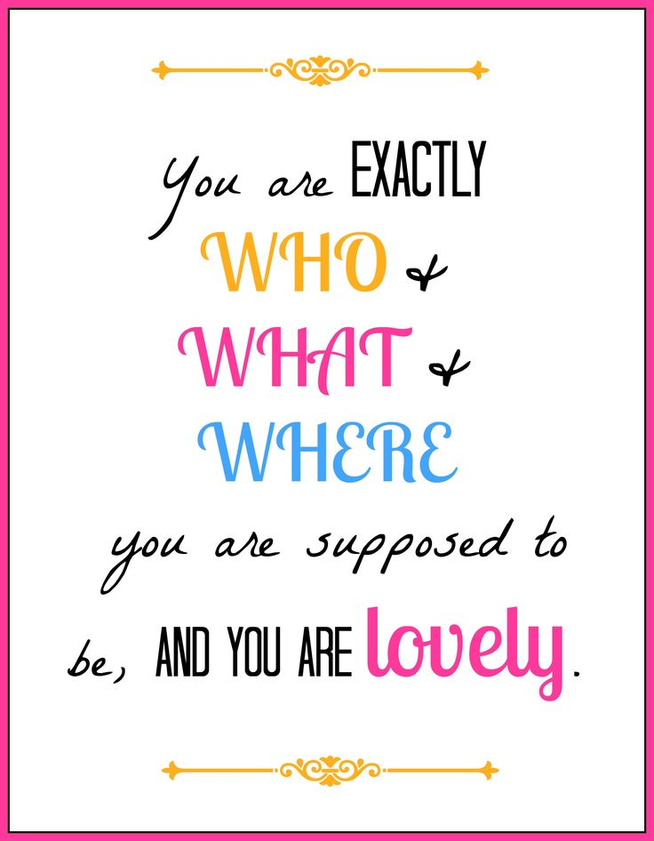 Free Printable: You are exactly who and what and where you are supposed to be, and you are LOVELY.