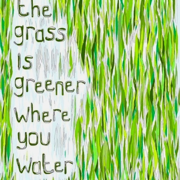 the grass is greener quote