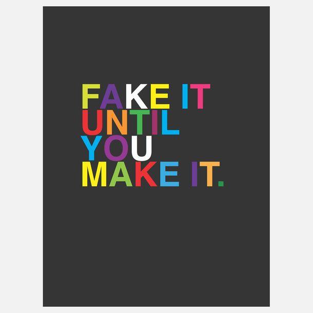 Fake It Until You Make It.