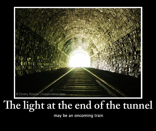 The light at the end of the tunnel may be an oncoming train.