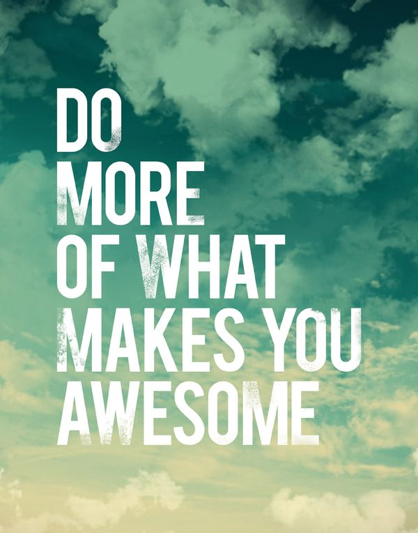 Go be awesome.