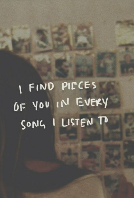 I find a piece of you in every song I listen too- really beautiful quote fits for love and friendship