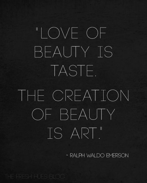 The creation of beauty is art.....