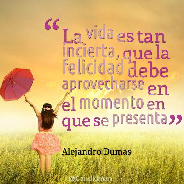 """""""La #Vida es tan incierta, que la #Felicidad debe aprovecharse en el momento en que se presenta"""""""
