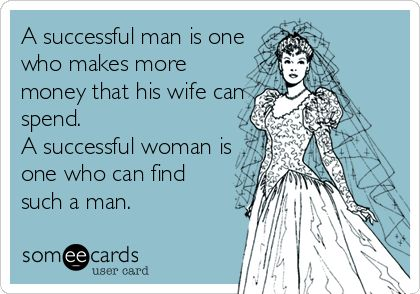 A successful man is one who makes more money that his wife can spend. A successful woman is one who can find such a man.