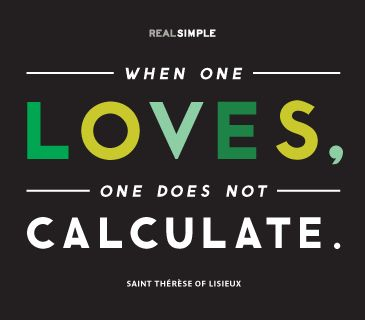 """When one loves, one does not calculate."" —Saint Thérèse of Lisieux #quotes"
