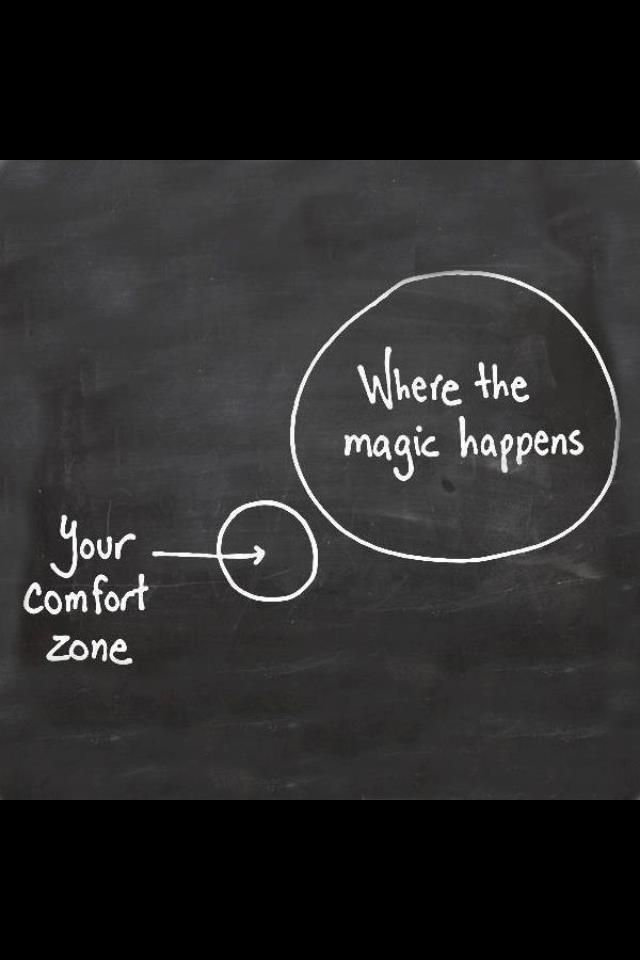 Step out of your comfort zone.....