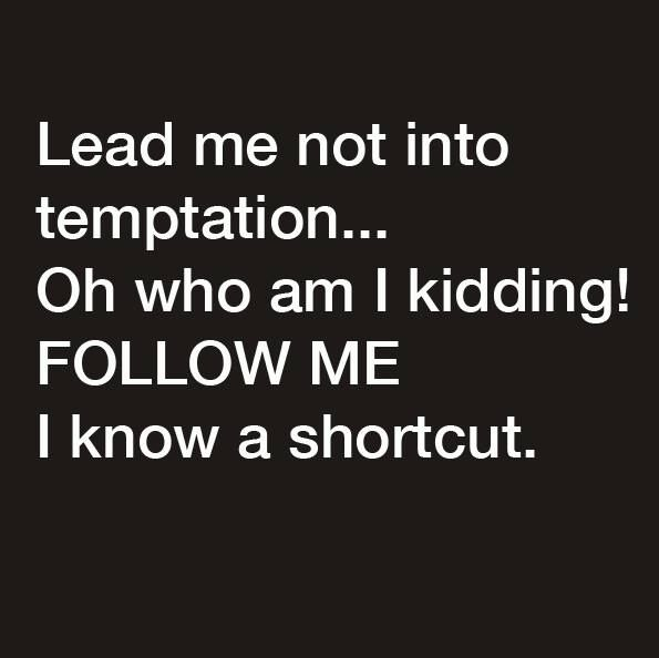 Lead me not into temptation... Oh who am I kidding. FOLLOW ME I know a shortcut #lovepleasure