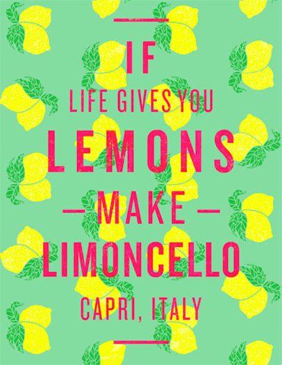 When life gives you lemons, make limoncello.