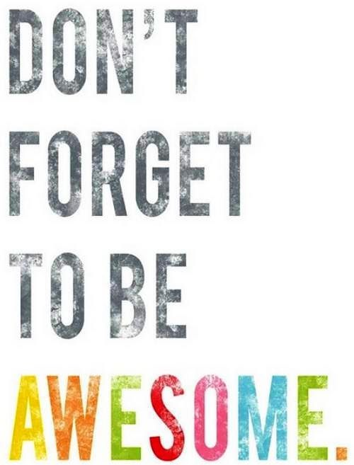 Be awesome quote via Carol's Country Sunshine on Facebook