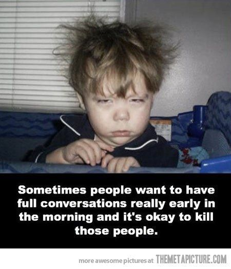 Anyone that has been around me in the morning knows that this is TRUE!!!