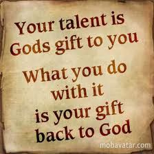 Gifts and talents.