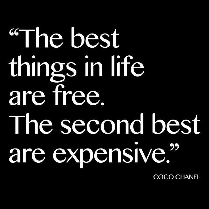 """""""De bästa sakerna i livet är gratis, det näst bästa är dyra."""" Coco Chanel"""