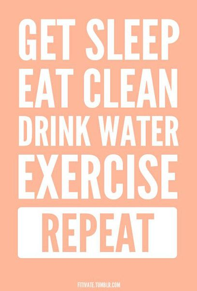 Get sleep. Eat clean. Drink water. Exercise. Repeat.