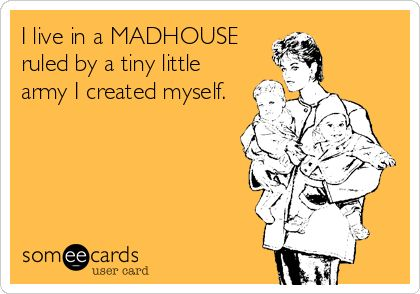 I live in a MADHOUSE ruled by a tiny little army I created myself.
