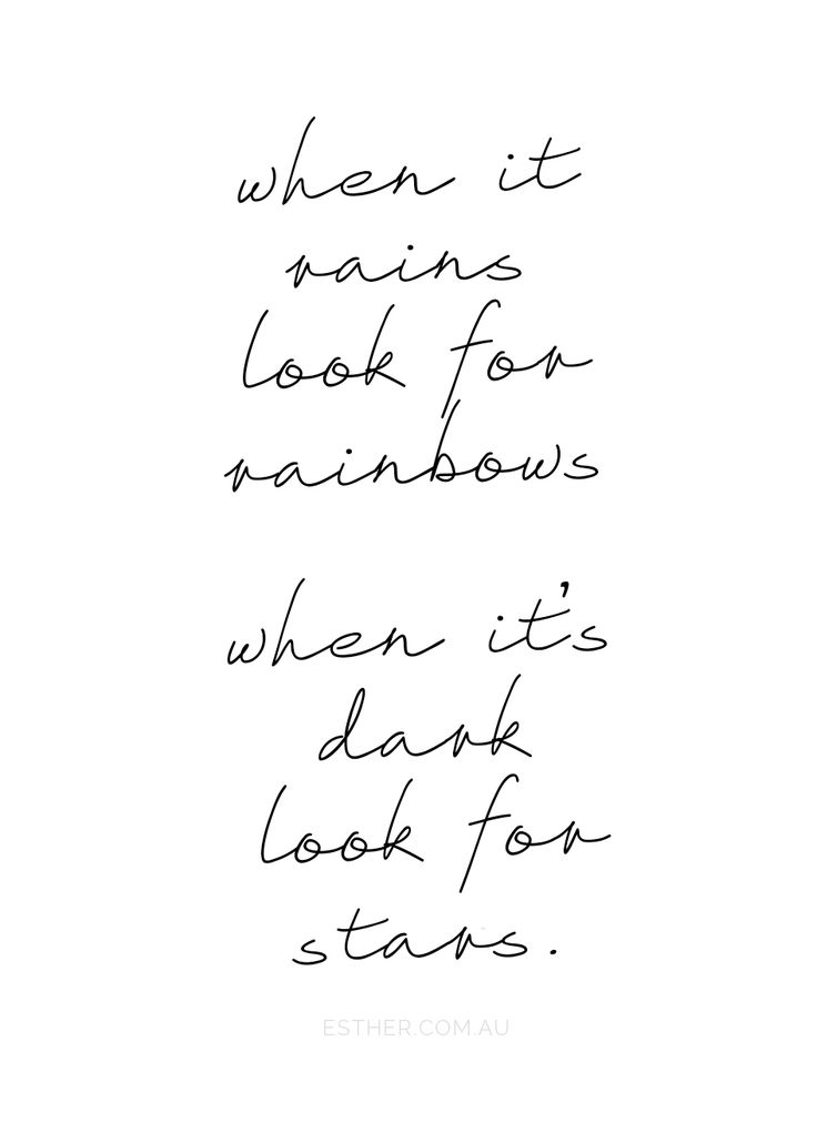 When it rains, look for rainbows. When it's dark look for stars.