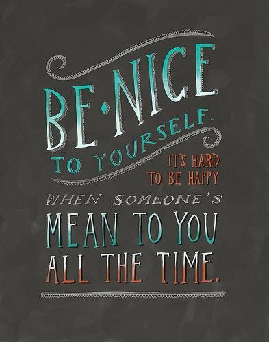 You do not have to assimilate everything negative someone says about you> Self talk: be nice to yourself