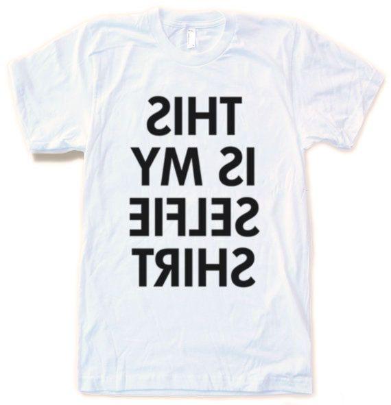 This is my Selfie Shirt Mens Womens unisex shirt clothing Tshirt tee top unisex adult  funny
