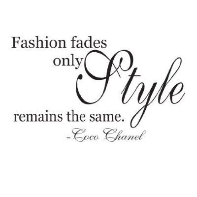 fasion fades, only style remains the same  Coco Chanel