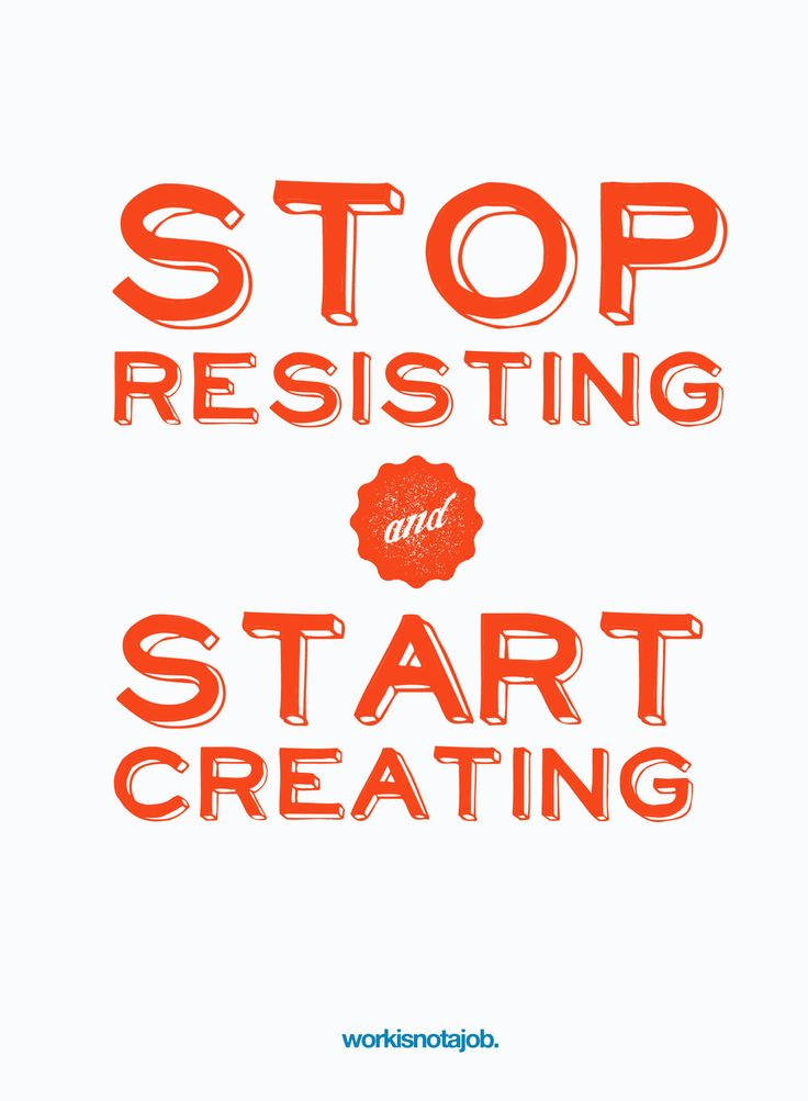 Stop resisting - start creating!  Btw: The workisnotajob. ladies just launched their new project supercraft to help you stay creative and make more!  Watch out for the launch of superwork too - COMING SOON!