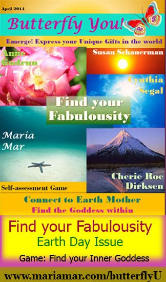 What type of Goddess are you? Find your fabulousity in the Earth Day Issue of the Butterfly You! Magazine. Read at http://mariamar.com/butterflyU