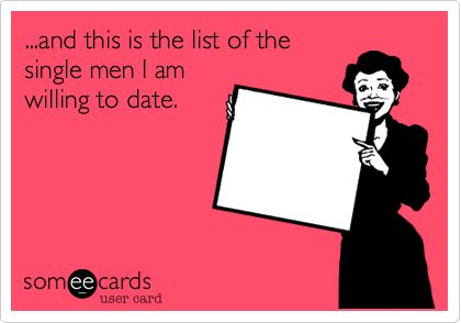 ...and this is the list of the single men I am willing to date.
