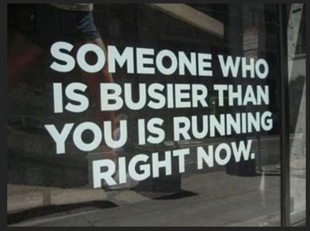 Someone who is busier than you is running right now
