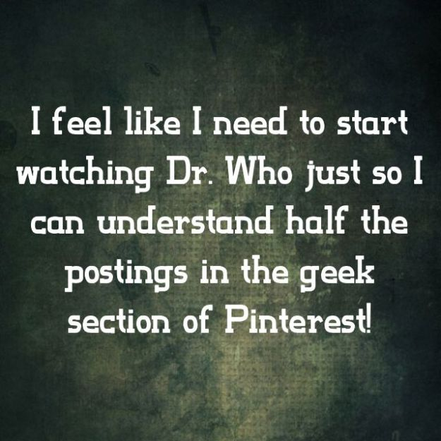 Geek section of Pinterest made me want to start watching Doctor Who!