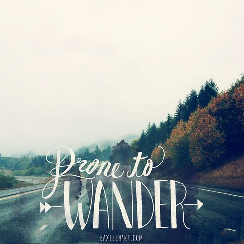 prone to wander.
