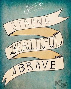 Strong. Beautiful. Brave.