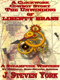 J. Steven York ~ The Unwinding of Liberty Brass ~ Some say the Clockwork Cowboy was actually a Confederate Artilleryman called Liberty Brass. But for Liberty Brass, the trail seems ready to end almost before it begins. In a half-destroyed barn near the Gettysburg battlefield, on a dark, rainy night, two clockwork men, both damaged in war, meet. In the hours that follow, a terrible secret is revealed, a fateful judgment is made, and only one can survive to see the morning sun...
