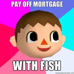 Bahaha! Love Animal Crossing <3  I wish it worked this way in the real world.