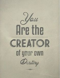 You are the creator of your own destiny ~ #quote #destiny #taolife