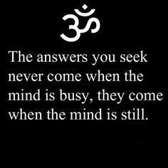 """The answers you seek never come when the mind is busy, they come when the mind is still."" #quote"