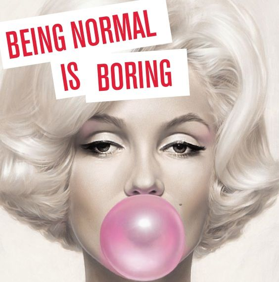 being normal is boring, normal, self, love