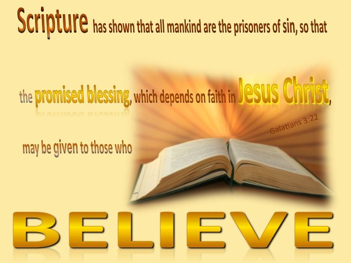 Galatians 3:22 - Scripture has shown that all mankind are the prisoners of sin,