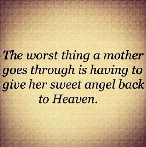 """The worst thing a mother goes through is having to give her sweet angel back to heaven""."