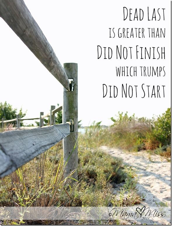My triathlon Saturday!  This says it all!  I didn't have a pretty performance, but I crossed that finish line! :)  motivational monday: Quote Art {dead last} @mamamissblog #quote #running