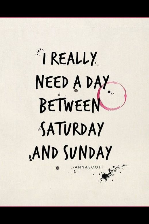 """""""I really need a day between Saturday and Sunday."""" I mean REALLY though. #quote"""