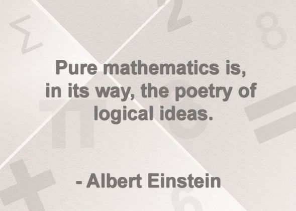 Pure mathematics is, in its way, the poetry of logical ideas.
