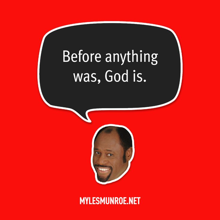 """Before anything was, God is."" — Myles Munroe #mylesmunroe"