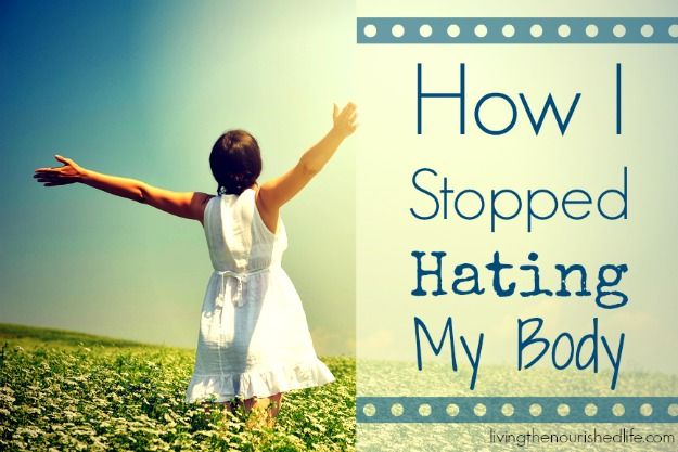 How I Stopped Hating My Body - The Nourished Life