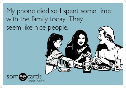 My phone died so I spent some time with the family today. They seem like nice people.
