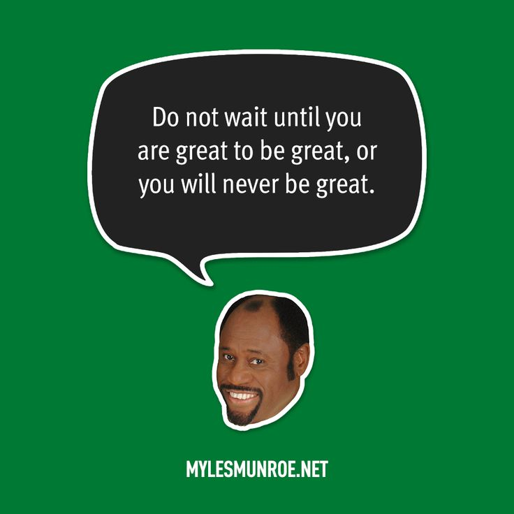 """Do not wait until you are great to be great, or you will never be great"" — Myles Munroe #mylesmunroe"
