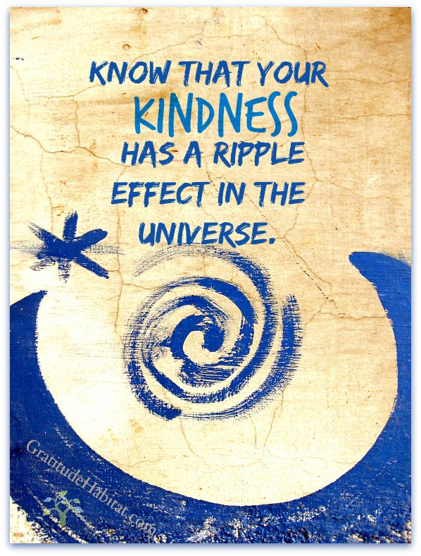 Kindness has a ripple effect.